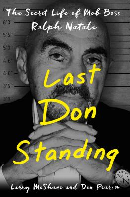 Last Don Standing: The Secret Life of Mob Boss Ralph Natale - McShane, Larry, and Pearson, Dan
