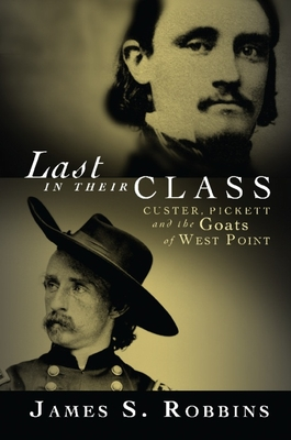 Last in Their Class: Custer, Pickett and the Goats of West Point -