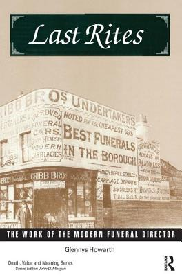 Last Rites: The Work of the Modern Funeral Director - Howarth, Glennys