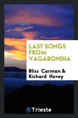Last Songs from Vagabondia - Carman, Bliss, and Hovey, Richard