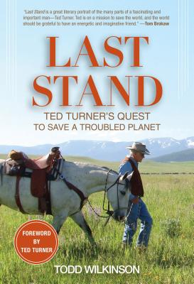 Last Stand: Ted Turner's Quest to Save a Troubled Planet - Wilkinson, Todd, and Turner, Ted