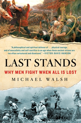 Last Stands: Why Men Fight When All Is Lost - Walsh, Michael