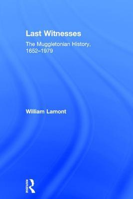 Last Witnesses: The Muggletonian History, 1652 1979 - Lamont, William