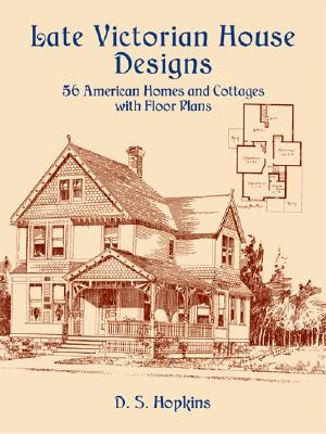 Late Victorian House Designs: 56 American Homes and Cottages with Floor Plans - Hopkins, D S