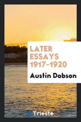 Later Essays 1917-1920 - Dobson, Austin