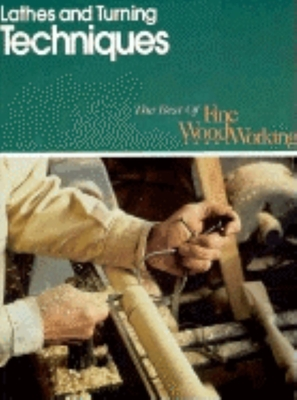 Lathes and Turning Techniques - Editors of Fine Woodworking