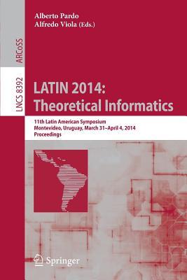 Latin 2014: Theoretical Informatics: 11th Latin American Symposium, Montevideo, Uruguay, March 31 -- April 4, 2014. Proceedings - Pardo, Alberto (Editor), and Viola, Alfredo (Editor)