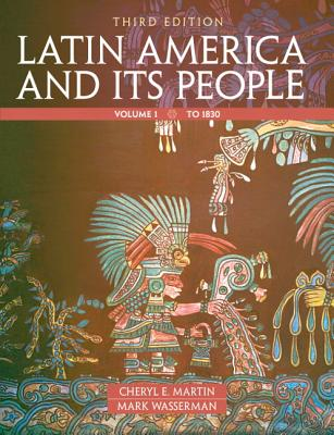Latin America and Its People, Volume 1 - Martin, Cheryl E, and Wasserman, Mark