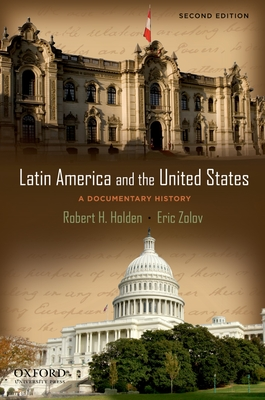 Latin America and the United States: A Documentary History - Holden, Robert, and Zolov, Eric, PhD