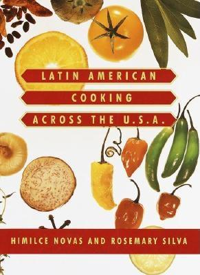 Latin American Cooking Across the U.S.A. - Novas, Himilce, and Silva, Rosemary