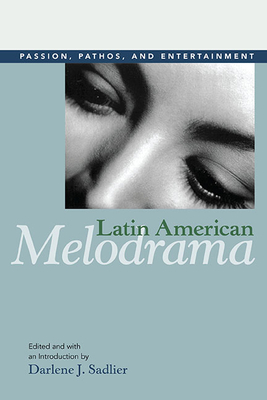 Latin American Melodrama: Passion, Pathos, and Entertainment - Sadlier, Darlene J (Editor)