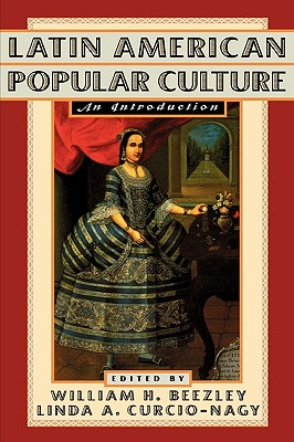 Latin American Popular Culture: An Introduction - Beezley, William H (Editor)