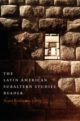 Latin American Subaltern - PB - Rodriguez, Ileana (Editor), and Ileana Rodriguez (Editor), and Walter D Mignolo (Editor)
