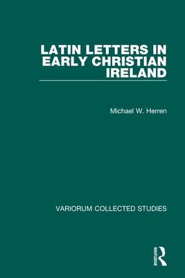Latin Letters in Early Christian Ireland - Herren, Michael W