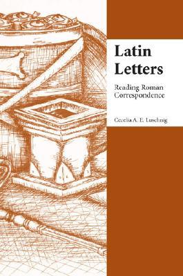 Latin Letters: Reading Roman Correspondence - Luschnig, Cecelia