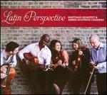 Latin Perspective - Ahmed Dickinson (guitar); Santiago Quartet