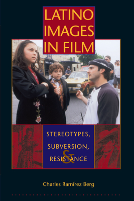 Latino Images in Film: Stereotypes, Subversion, and Resistance - Berg, Charles Ram