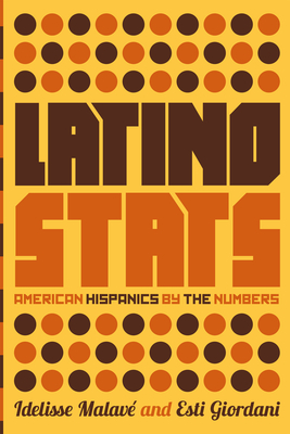 Latino Stats: American Hispanics by the Numbers - Malave, Idelisse