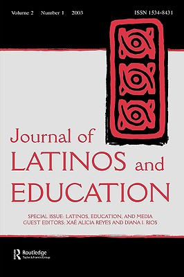 Latinos, Education, and Media: A Special Issue of the Journal of Latinos and Education - Reyes