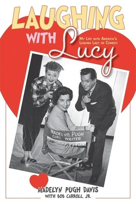 Laughing with Lucy: My Life with America's Leading Lady of Comedy - Pugh Davis, Madelyn, and Carroll, Bob