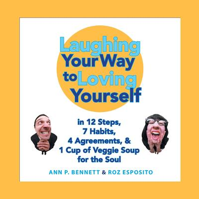 Laughing Your Way to Loving Yourself: In 12 Steps, 7 Habits, 4 Agreements, & 1 Cup of Veggie Soup for the Soul - Bennett, Ann P