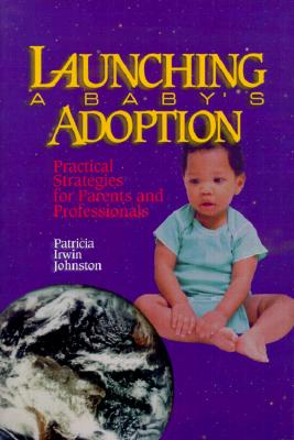 Launching a Baby's Adoption: Practical Strategies for Parents & Professionals - Johnston, Patricia Irwin