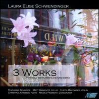 Laura Elise Schwendinger: Three Works - Christina Jennings (flute); Curtis Macomber (violin); Matt Haimovitz (cello)