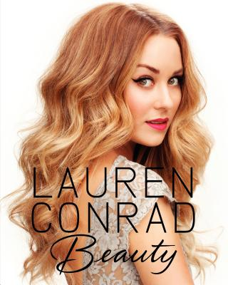 Lauren Conrad: Beauty - Conrad, Lauren, and Loehnen, Elise