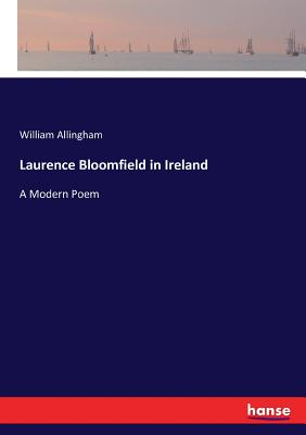 Laurence Bloomfield in Ireland: A Modern Poem - Allingham, William