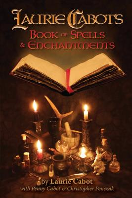 Laurie Cabot's Book of Spells & Enchantments - Cabot, Laurie, and Cabot, Penny, and Penczak, Christopher