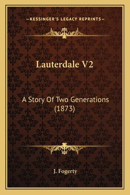 Lauterdale V2: A Story of Two Generations (1873) - Fogerty, J