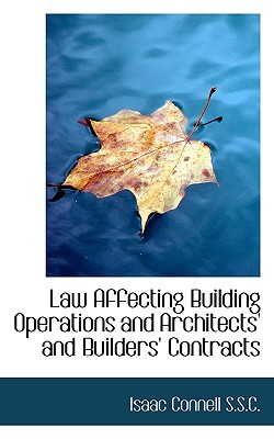 Law Affecting Building Operations and Architects' and Builders' Contracts - Connell, Isaac