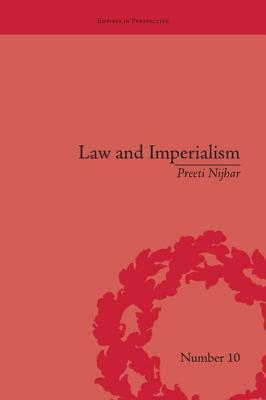 Law and Imperialism: Criminality and Constitution in Colonial India and Victorian England - Nijhar, Preeti