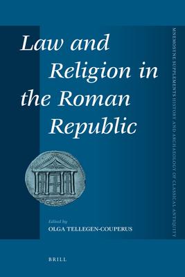 Law and Religion in the Roman Republic - Tellegen-Couperus, Olga (Editor)