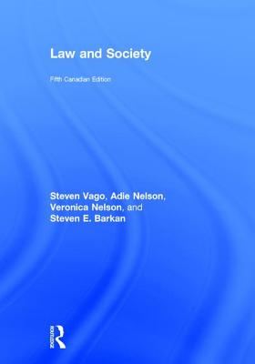 Law and Society: Canadian Edition - Vago, Steven, and Nelson, Adie, and Nelson, Veronica