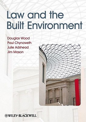 Law and the Built Environment - Wood, Douglas, and Chynoweth, Paul, and Adshead, Julie