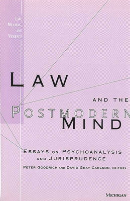 Law and the Postmodern Mind: Essays on Psychoanalysis and Jurisprudence - Goodrich, Peter (Editor), and Carlson, David Gray (Editor)