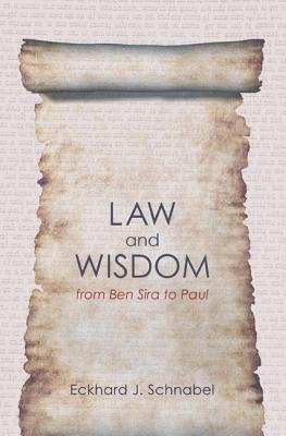 Law and Wisdom from Ben Sira to Paul: A Tradition Historical Enquiry Into the Relation of Law, Wisdom, and Ethics - Schnabel, Eckhard J