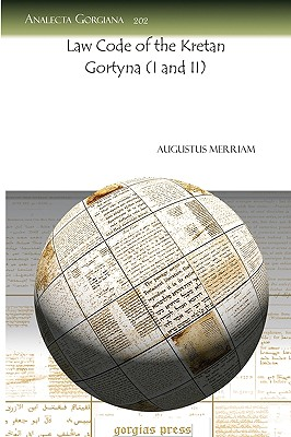 Law Code of the Kretan Gortyna (I and II) - Merriam, Augustus