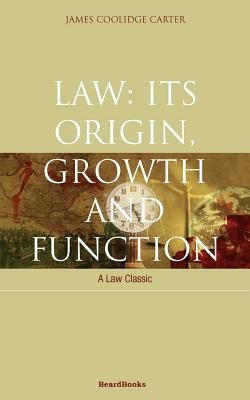 Law: Its Origin, Growth and Function - Carter, James Coolidge