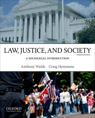 Law, Justice, and Society: A Sociolegal Introduction - Walsh, Anthony, Dr., and Hemmens, Craig, Dr.