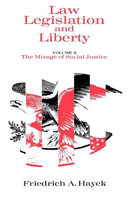 Law, Legislation and Liberty, Volume 2: The Mirage of Social Justice - Hayek, F A