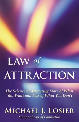 Law of Attraction: The Science of Attracting More of What You Want and Less of What You Don't - Losier, Michael J