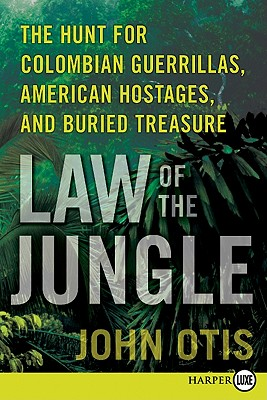 Law of the Jungle: The Hunt for Colombian Guerrillas, American Hostages, and Buried Treasure - Otis, John