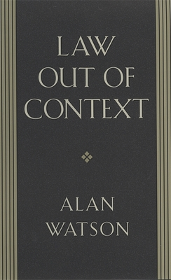 Law Out of Context - Watson, Alan