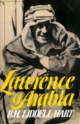 Lawrence of Arabia - Liddell Hart, Basil Henry, Sir, and Hart, B H Liddell