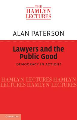 Lawyers and the Public Good: Democracy in Action? - Paterson, Alan