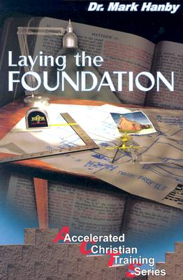 Laying the Foundation Adult Curriculum - Hanby, Mark, Dr., M.D.
