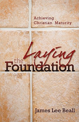 Laying the Foundation - Beall, James L