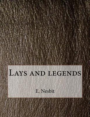 Lays and Legends - Nesbit, E